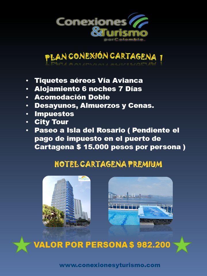 www.conexionesyturismo.com Tiquetes aéreos Vía Avianca Alojamiento 6 noches 7 Días Acomodación Doble Desayunos, Almuerzos y Cenas.