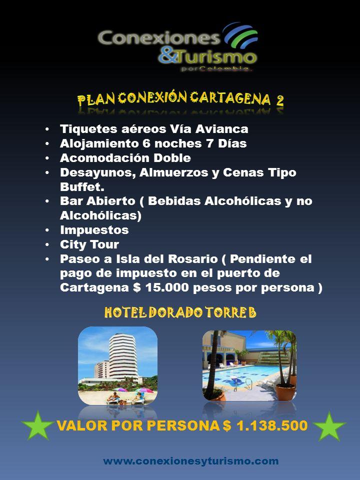 www.conexionesyturismo.com Tiquetes aéreos Vía Avianca Alojamiento 6 noches 7 Días Acomodación Doble Desayunos, Almuerzos y Cenas Tipo Buffet.
