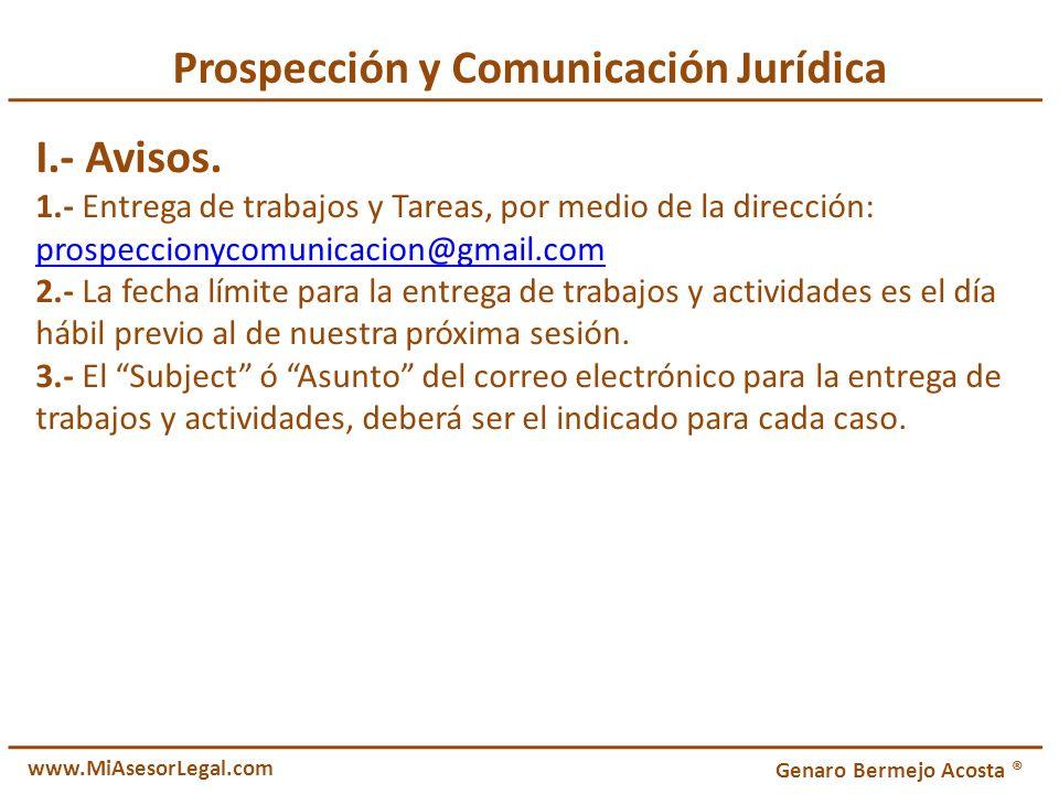 Prospección y Comunicación Jurídica I.- Avisos. 1.- Entrega de trabajos y Tareas, por medio de la dirección: prospeccionycomunicacion@gmail.com 2.- La