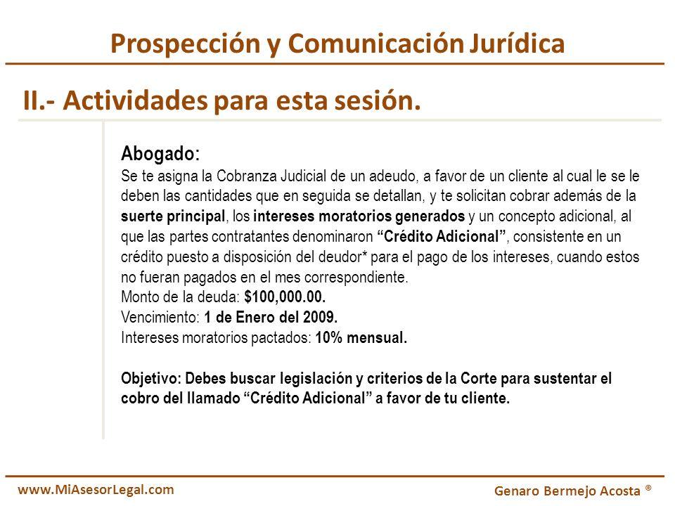 Prospección y Comunicación Jurídica II.- Actividades para esta sesión. Abogado: Se te asigna la Cobranza Judicial de un adeudo, a favor de un cliente