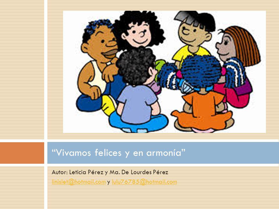 Autor: Leticia Pérez y Ma. De Lourdes Pérez linislet@hotmail.comlinislet@hotmail.com y lulu76785@hotmail.comlulu76785@hotmail.com Vivamos felices y en
