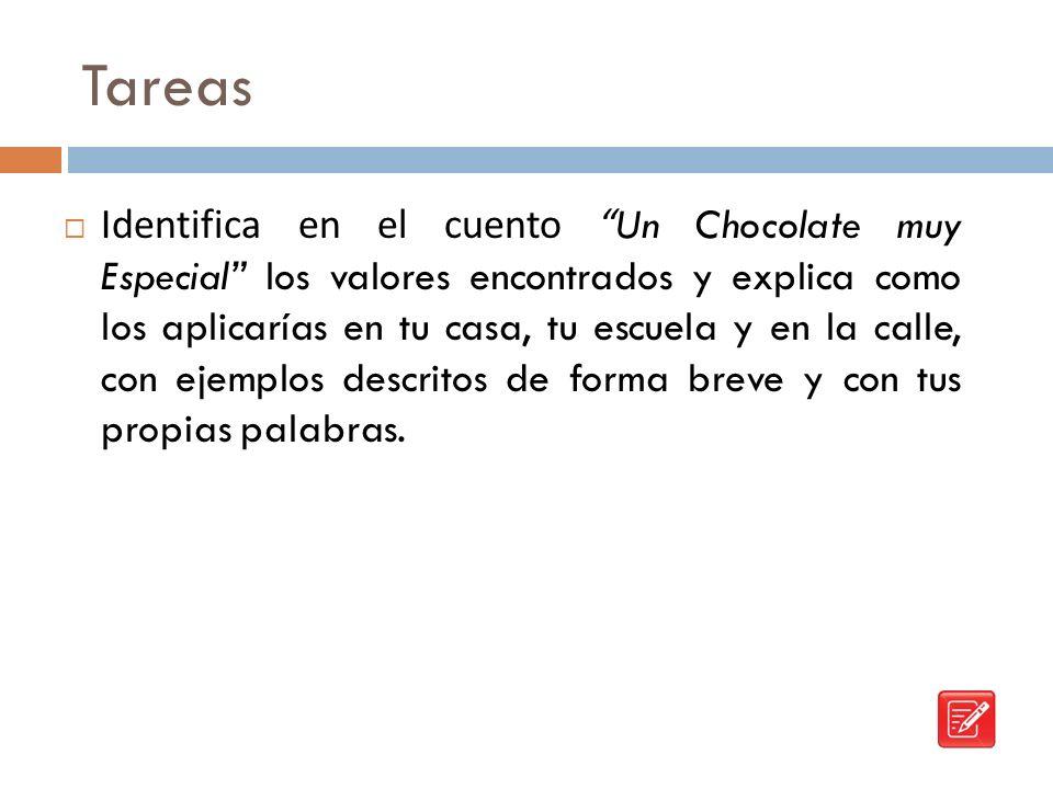 Tareas Identifica en el cuento Un Chocolate muy Especial los valores encontrados y explica como los aplicarías en tu casa, tu escuela y en la calle, c