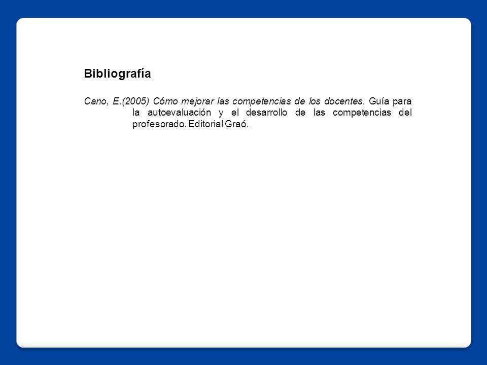 Bibliografía Cano, E.(2005) Cómo mejorar las competencias de los docentes.