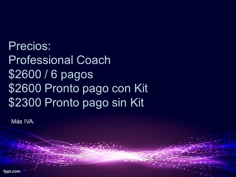 Precios: Professional Coach $2600 / 6 pagos $2600 Pronto pago con Kit $2300 Pronto pago sin Kit Más IVA..