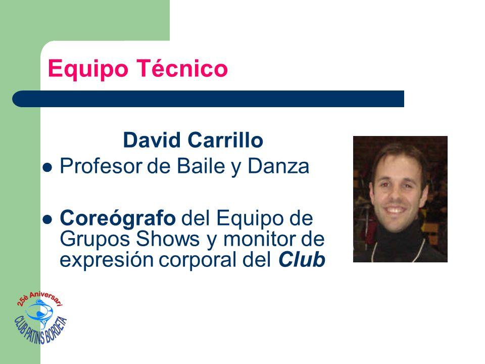 David Carrillo Profesor de Baile y Danza Coreógrafo del Equipo de Grupos Shows y monitor de expresión corporal del Club Equipo Técnico