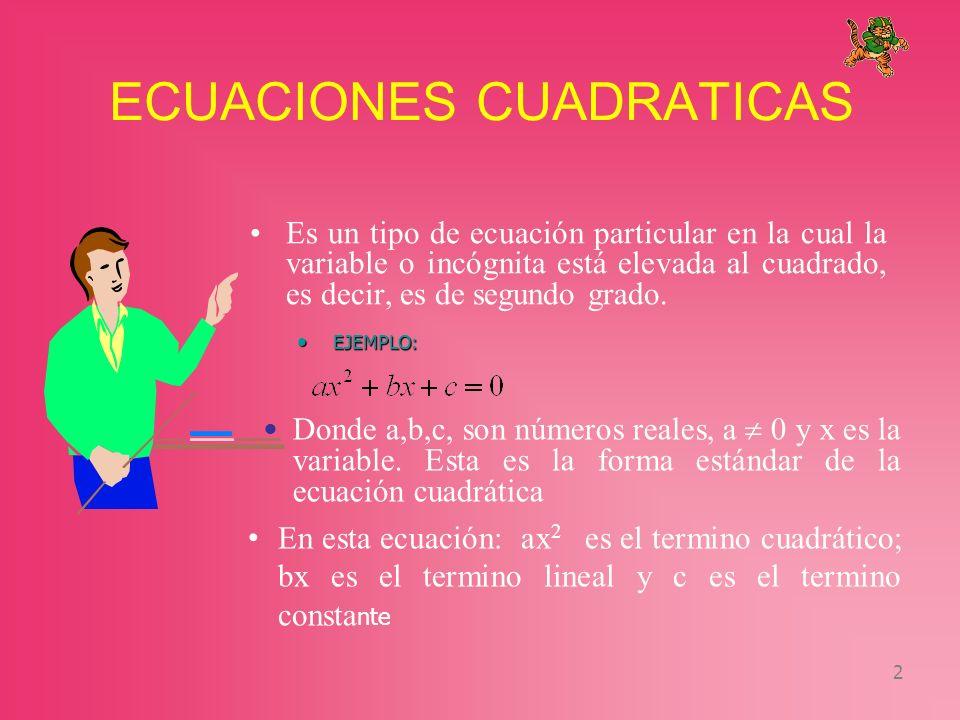 3 Toda ecuación de segundo grado tiene dos raíces o soluciones PROPIEDADES Esta propiedad nos dice que cualquier número real elevado al cuadrado es positivo o cero; nunca negativo.