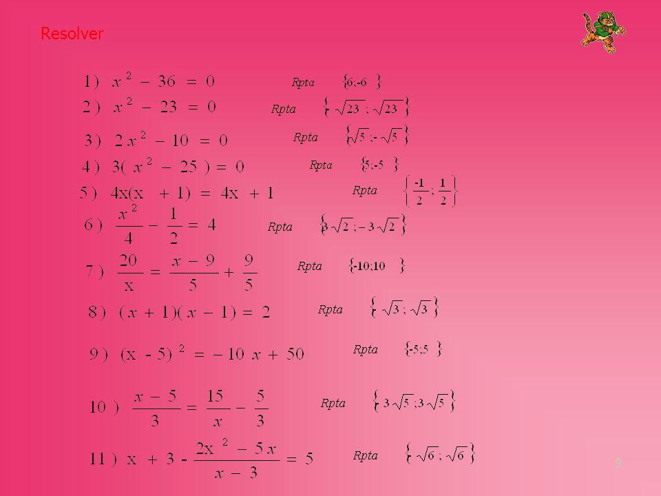 10 c) Resolución de ecuaciones de la forma ax 2 + bx = 0.- El método practico para resolver ecuaciones de esta forma es por factorización Ejemplos