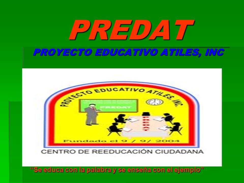 PREDAT PROYECTO EDUCATIVO ATILES, INC Se educa con la palabra y se enseña con el ejemplo