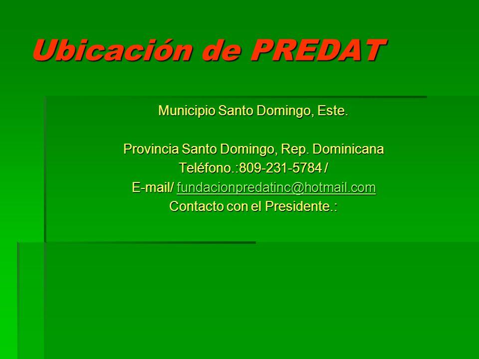 Ubicación de PREDAT Municipio Santo Domingo, Este. Provincia Santo Domingo, Rep. Dominicana Teléfono.:809-231-5784 / E-mail/ fundacionpredatinc@hotmai