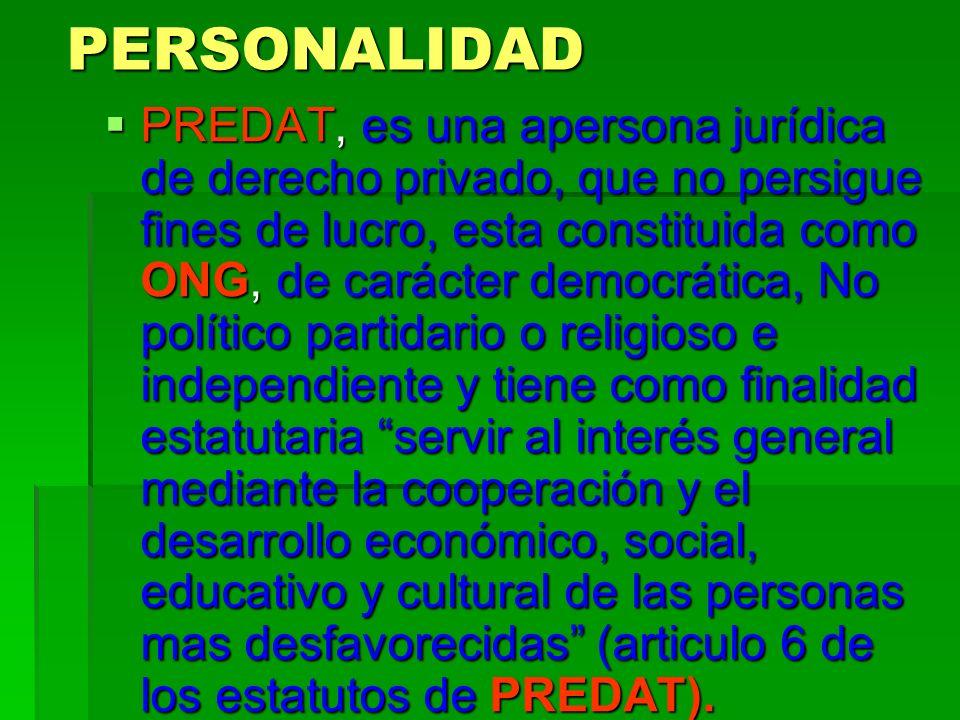 PERSONALIDAD PREDAT, es una apersona jurídica de derecho privado, que no persigue fines de lucro, esta constituida como ONG, de carácter democrática,