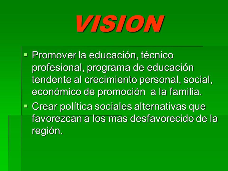 VISION Promover la educación, técnico profesional, programa de educación tendente al crecimiento personal, social, económico de promoción a la familia