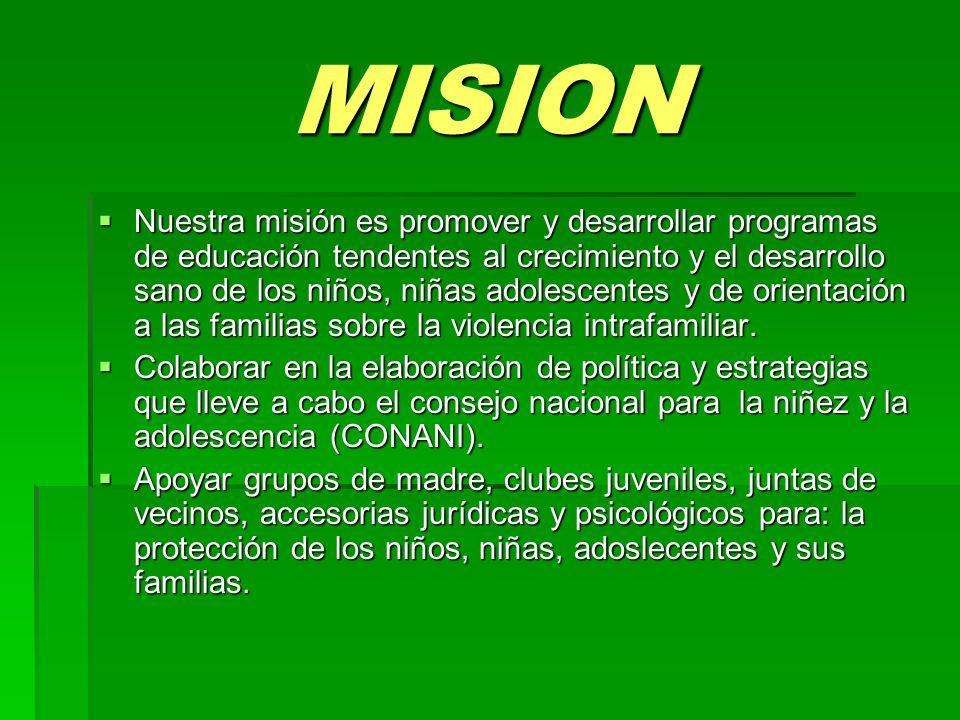 MISION Nuestra misión es promover y desarrollar programas de educación tendentes al crecimiento y el desarrollo sano de los niños, niñas adolescentes