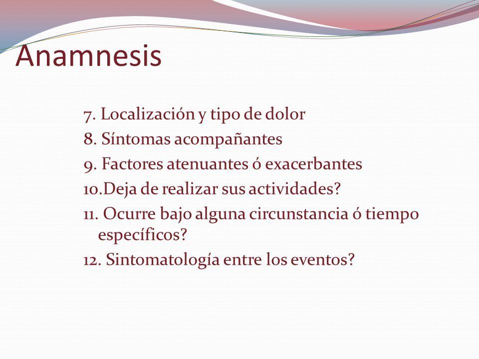 Anamnesis 7. Localización y tipo de dolor 8. Síntomas acompañantes 9. Factores atenuantes ó exacerbantes 10.Deja de realizar sus actividades? 11. Ocur