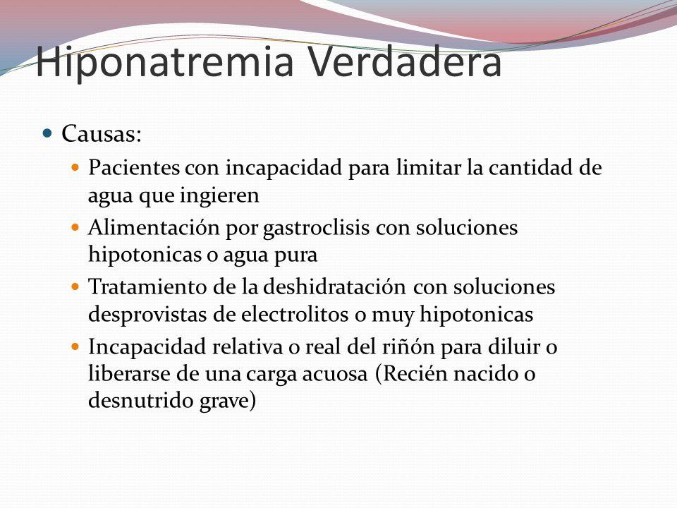 Hiponatremia Verdadera Causas: Pacientes con incapacidad para limitar la cantidad de agua que ingieren Alimentación por gastroclisis con soluciones hi