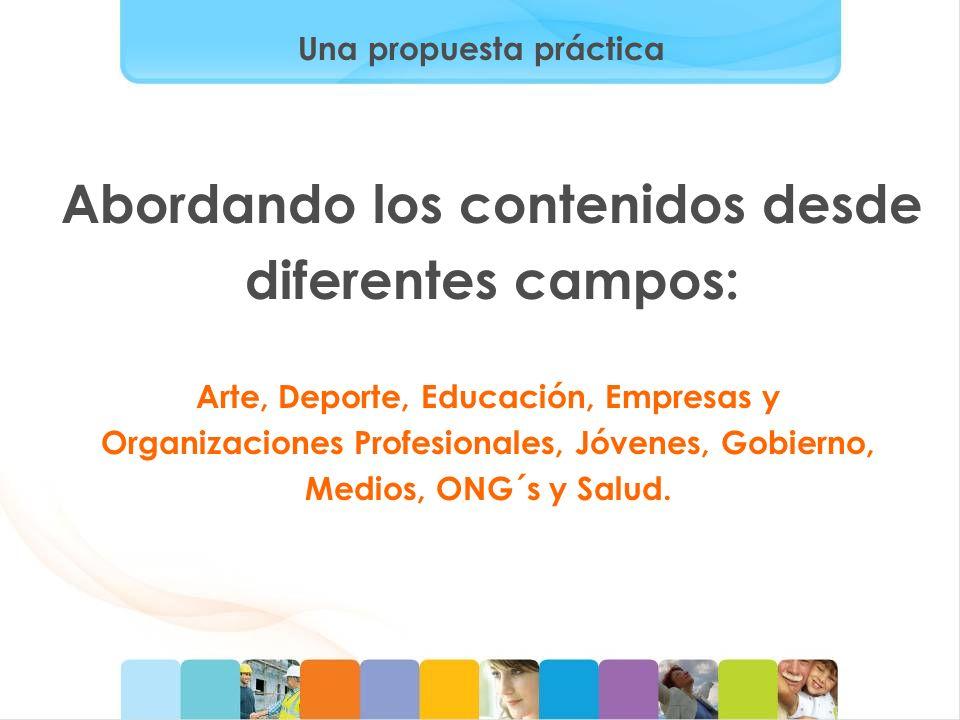 Una propuesta práctica Abordando los contenidos desde diferentes campos: Arte, Deporte, Educación, Empresas y Organizaciones Profesionales, Jóvenes, G