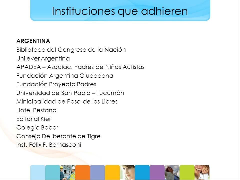 Instituciones que adhieren ARGENTINA Biblioteca del Congreso de la Nación Unilever Argentina APADEA – Asociac. Padres de Niños Autistas Fundación Arge