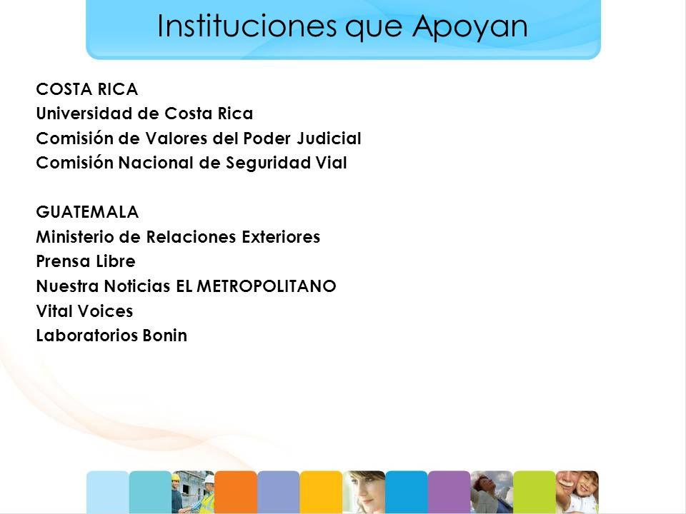 Instituciones que Apoyan COSTA RICA Universidad de Costa Rica Comisión de Valores del Poder Judicial Comisión Nacional de Seguridad Vial GUATEMALA Min