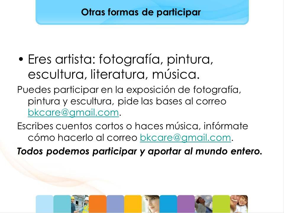 Otras formas de participar Eres artista: fotografía, pintura, escultura, literatura, música. Puedes participar en la exposición de fotografía, pintura