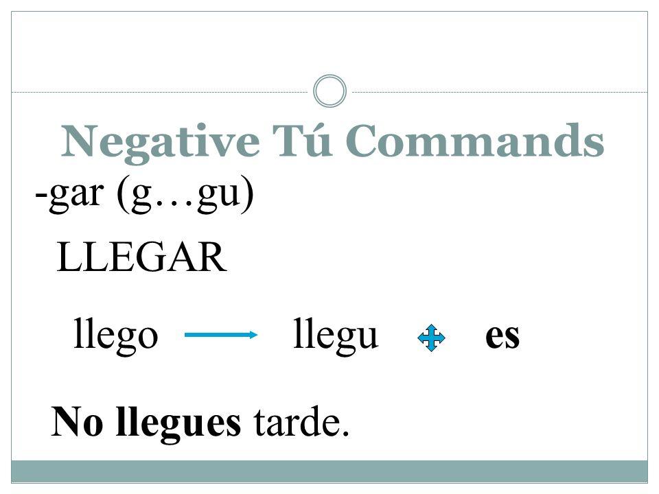 Negative Tú Commands TOCAR tocotoques No toques el piano. -car (c…qu)