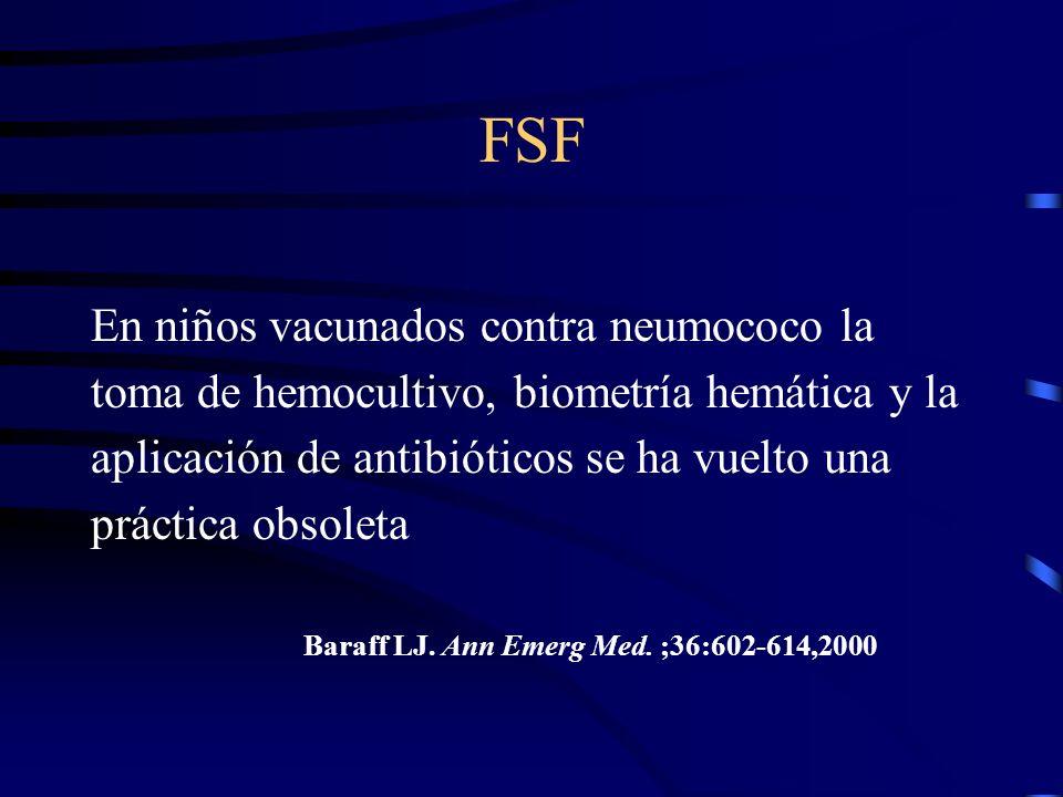 FSF En niños vacunados contra neumococo la toma de hemocultivo, biometría hemática y la aplicación de antibióticos se ha vuelto una práctica obsoleta