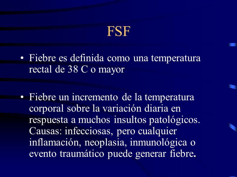 FSF Fiebre es definida como una temperatura rectal de 38 C o mayor.Fiebre un incremento de la temperatura corporal sobre la variación diaria en respue