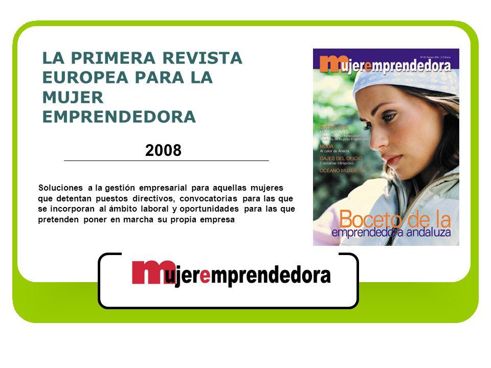 LA PRIMERA REVISTA EUROPEA PARA LA MUJER EMPRENDEDORA 2008 Soluciones a la gestión empresarial para aquellas mujeres que detentan puestos directivos,