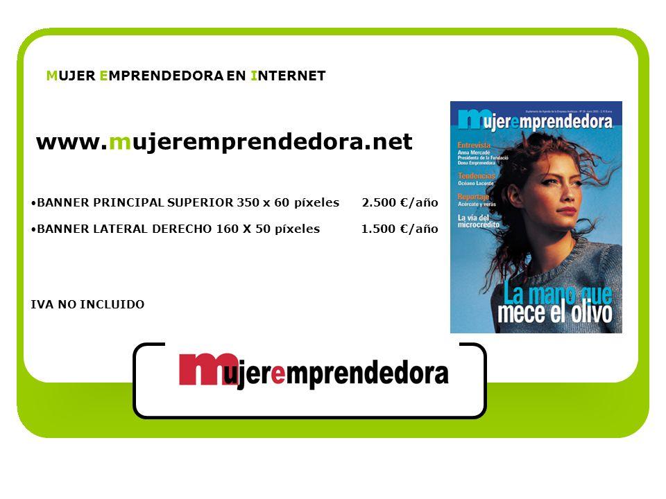 www.mujeremprendedora.net MUJER EMPRENDEDORA EN INTERNET BANNER PRINCIPAL SUPERIOR 350 x 60 píxeles 2.500 /año BANNER LATERAL DERECHO 160 X 50 píxeles