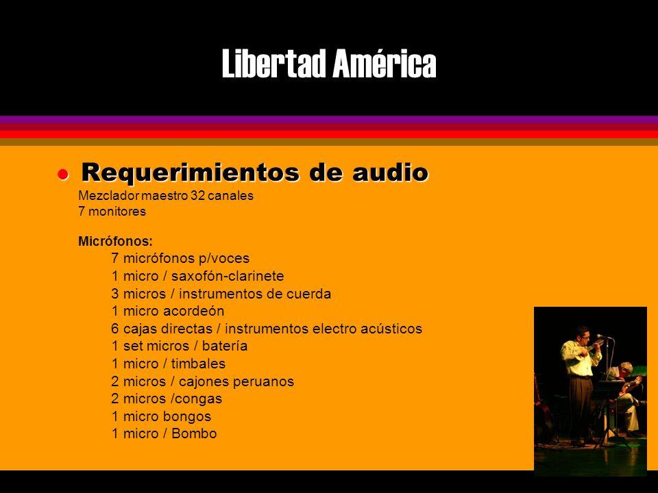 Libertad América l Requerimientos de audio Mezclador maestro 32 canales 7 monitores Micrófonos: 7 micrófonos p/voces 1 micro / saxofón-clarinete 3 micros / instrumentos de cuerda 1 micro acordeón 6 cajas directas / instrumentos electro acústicos 1 set micros / batería 1 micro / timbales 2 micros / cajones peruanos 2 micros /congas 1 micro bongos 1 micro / Bombo