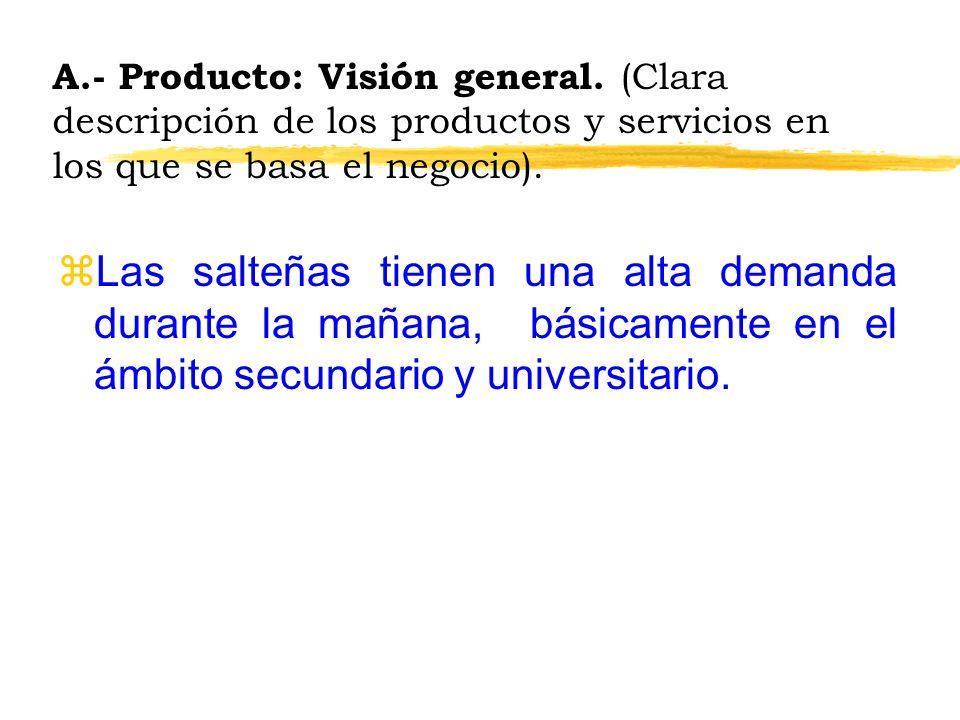 A.- Producto: Visión general. (Clara descripción de los productos y servicios en los que se basa el negocio). zLas salteñas tienen una alta demanda du