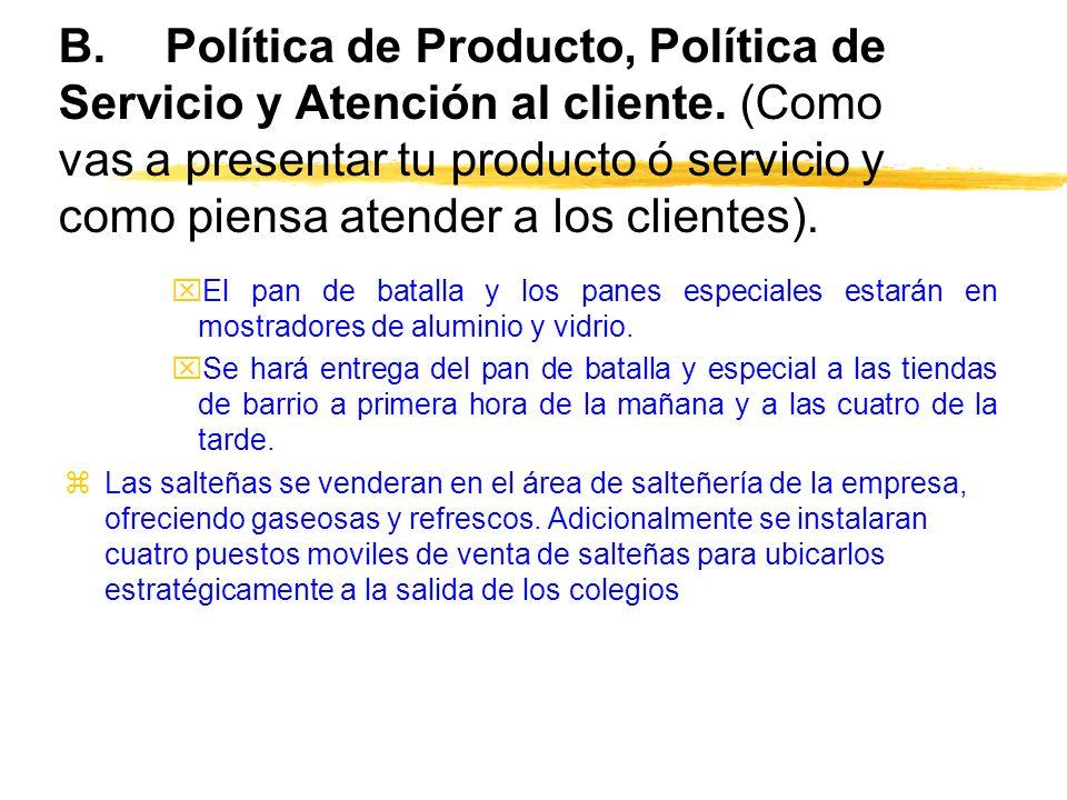 B.Política de Producto, Política de Servicio y Atención al cliente. (Como vas a presentar tu producto ó servicio y como piensa atender a los clientes)