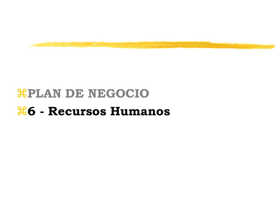 z PLAN DE NEGOCIO z 6 - Recursos Humanos