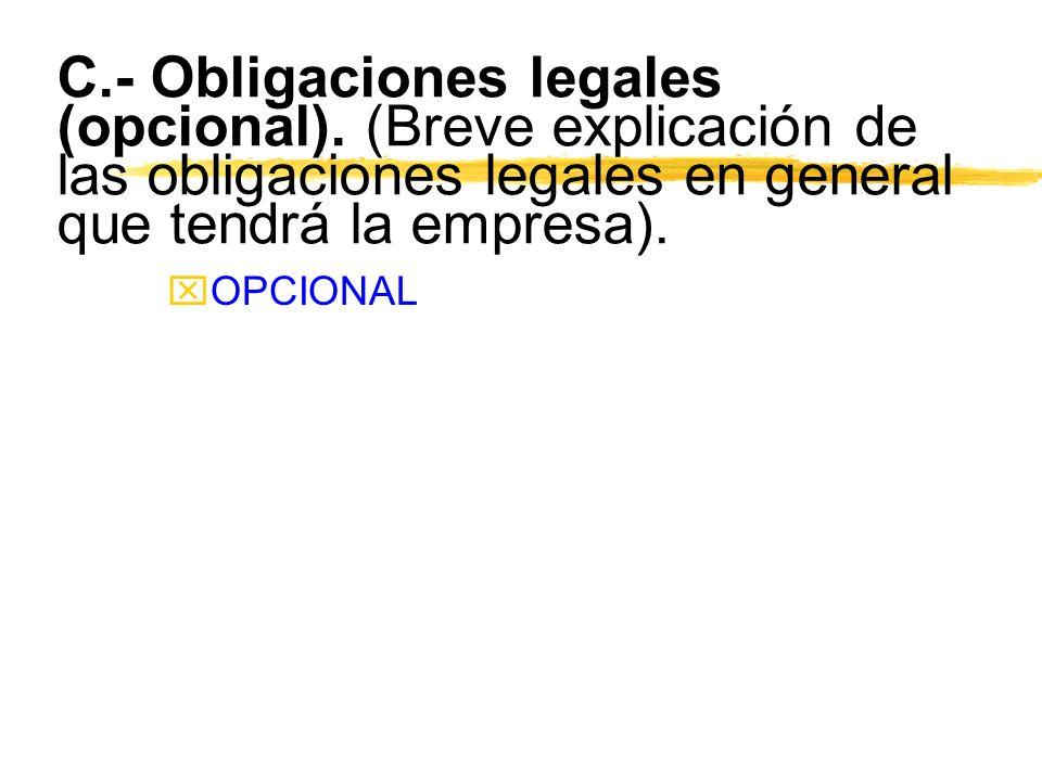 C.- Obligaciones legales (opcional). (Breve explicación de las obligaciones legales en general que tendrá la empresa). xOPCIONAL