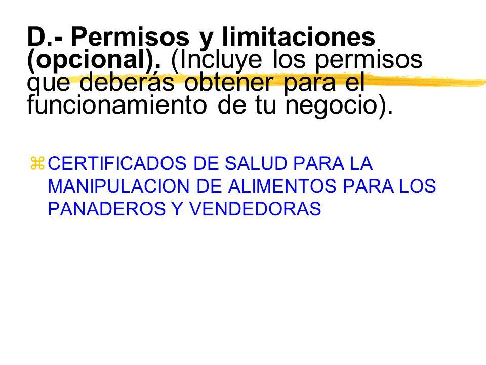 D.- Permisos y limitaciones (opcional). (Incluye los permisos que deberás obtener para el funcionamiento de tu negocio). zCERTIFICADOS DE SALUD PARA L