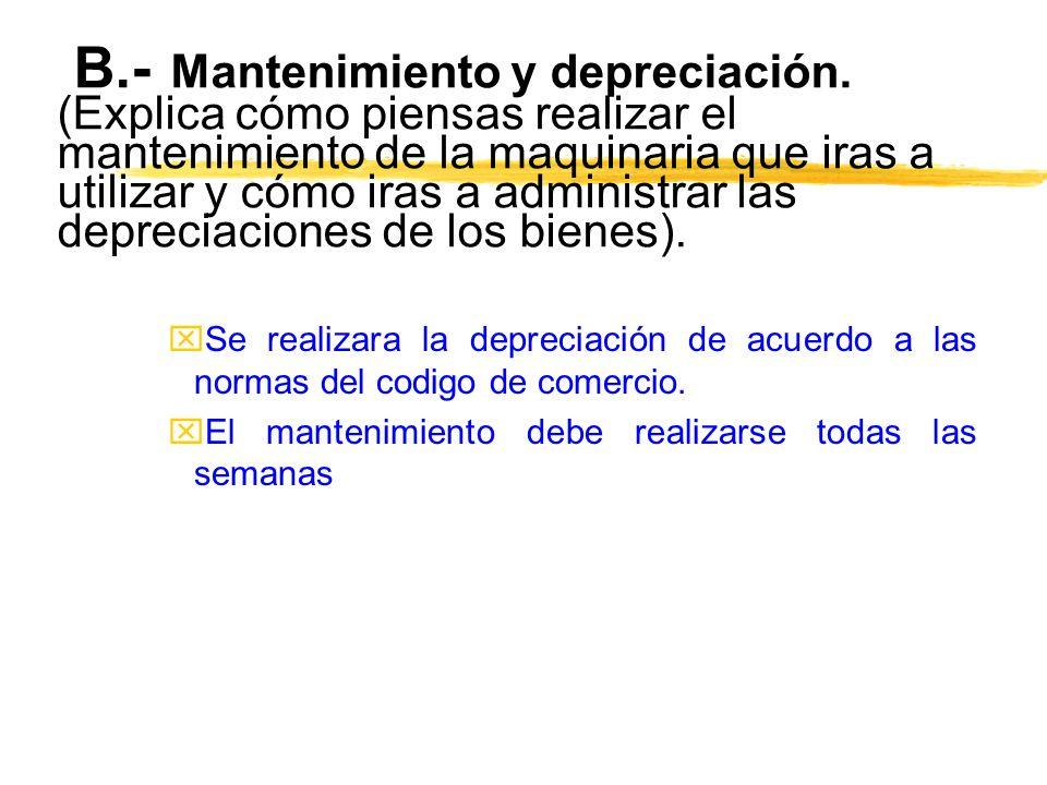 B.- Mantenimiento y depreciación.