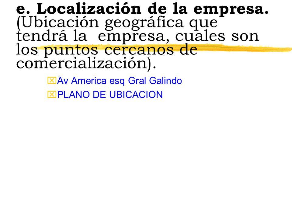 e. Localización de la empresa. (Ubicación geográfica que tendrá la empresa, cuales son los puntos cercanos de comercialización). xAv America esq Gral