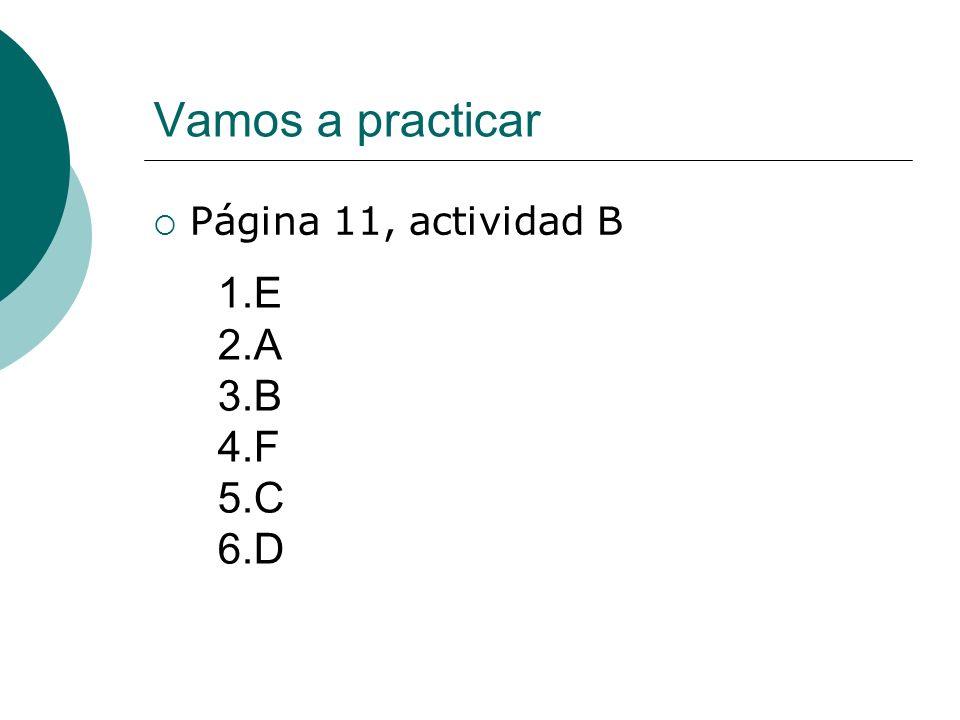 Vamos a practicar Página 11, actividad B 1.E 2.A 3.B 4.F 5.C 6.D