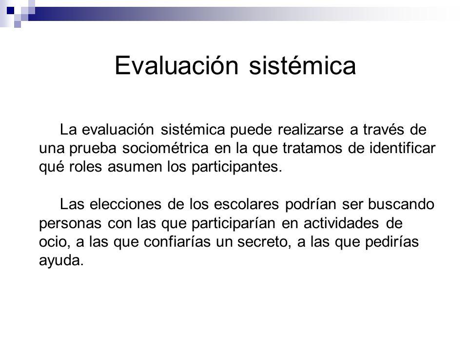 La evaluación sistémica puede realizarse a través de una prueba sociométrica en la que tratamos de identificar qué roles asumen los participantes. Las