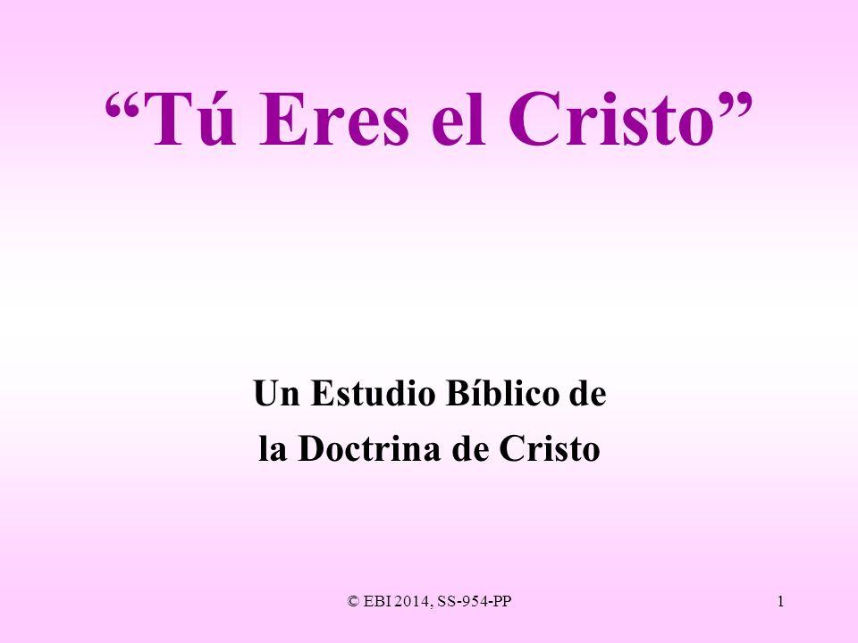 © EBI 2014, SS-954-PP1 Tú Eres el Cristo Un Estudio Bíblico de la Doctrina de Cristo