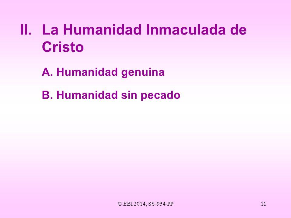© EBI 2014, SS-954-PP11 II.La Humanidad Inmaculada de Cristo A.Humanidad genuina B.Humanidad sin pecado