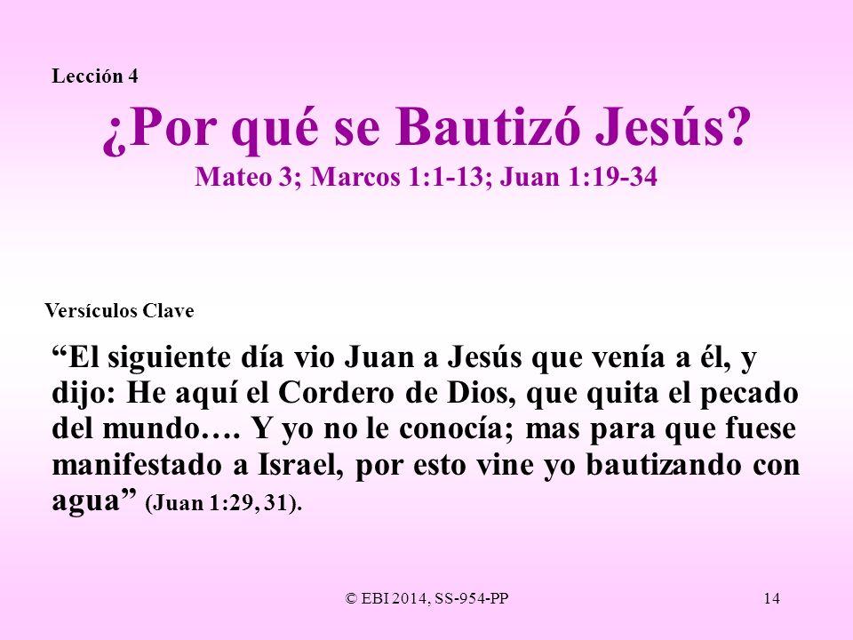 © EBI 2014, SS-954-PP14 Lección 4 El siguiente día vio Juan a Jesús que venía a él, y dijo: He aquí el Cordero de Dios, que quita el pecado del mundo…