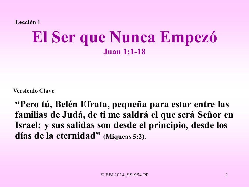 © EBI 2014, SS-954-PP2 Lección 1 Pero tú, Belén Efrata, pequeña para estar entre las familias de Judá, de ti me saldrá el que será Señor en Israel; y