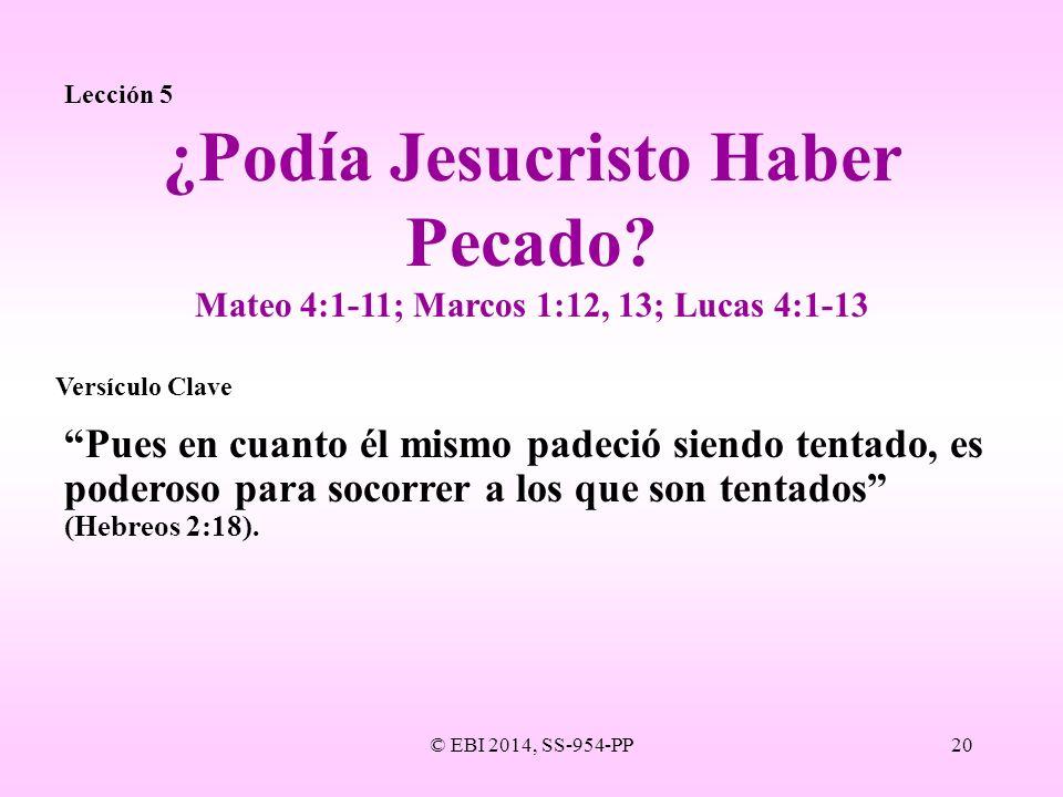 © EBI 2014, SS-954-PP20 Lección 5 Pues en cuanto él mismo padeció siendo tentado, es poderoso para socorrer a los que son tentados (Hebreos 2:18). ¿Po