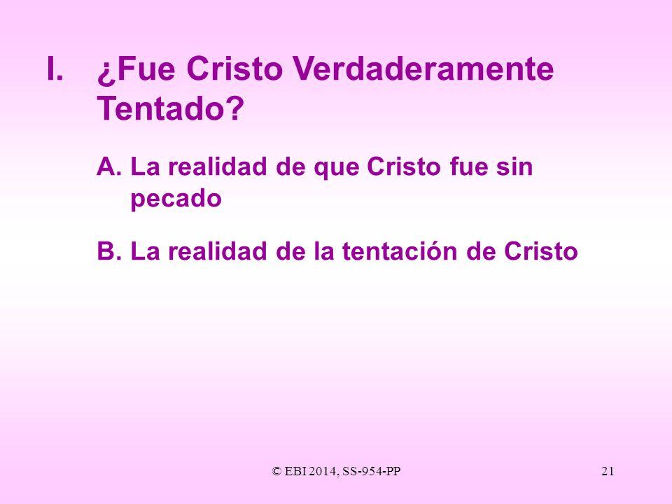 © EBI 2014, SS-954-PP21 I.¿Fue Cristo Verdaderamente Tentado? A.La realidad de que Cristo fue sin pecado B.La realidad de la tentación de Cristo