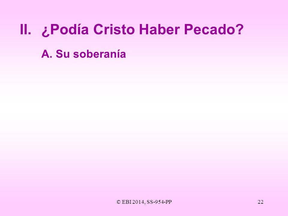 © EBI 2014, SS-954-PP22 II.¿Podía Cristo Haber Pecado? A.Su soberanía