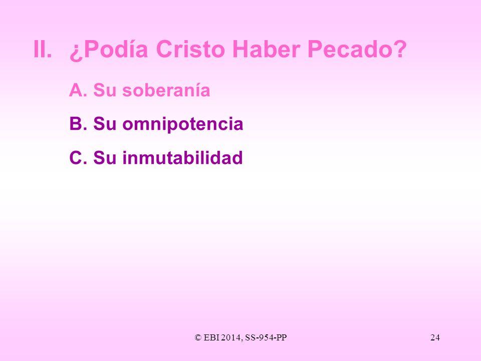 © EBI 2014, SS-954-PP24 II.¿Podía Cristo Haber Pecado? A.Su soberanía B.Su omnipotencia C.Su inmutabilidad