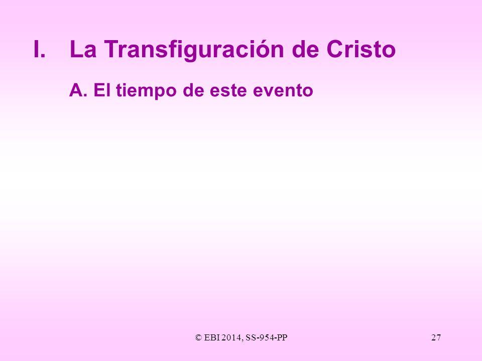 © EBI 2014, SS-954-PP27 I.La Transfiguración de Cristo A.El tiempo de este evento