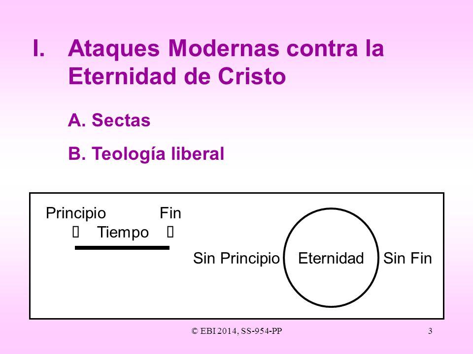 © EBI 2014, SS-954-PP3 I.Ataques Modernas contra la Eternidad de Cristo A.Sectas B.Teología liberal PrincipioFin Tiempo Sin Principio Eternidad Sin Fi