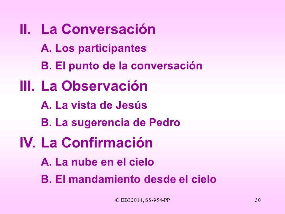 © EBI 2014, SS-954-PP30 II.La Conversación A.Los participantes B.El punto de la conversación III.La Observación A.La vista de Jesús B.La sugerencia de