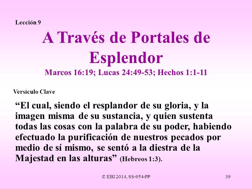 © EBI 2014, SS-954-PP39 Lección 9 El cual, siendo el resplandor de su gloria, y la imagen misma de su sustancia, y quien sustenta todas las cosas con
