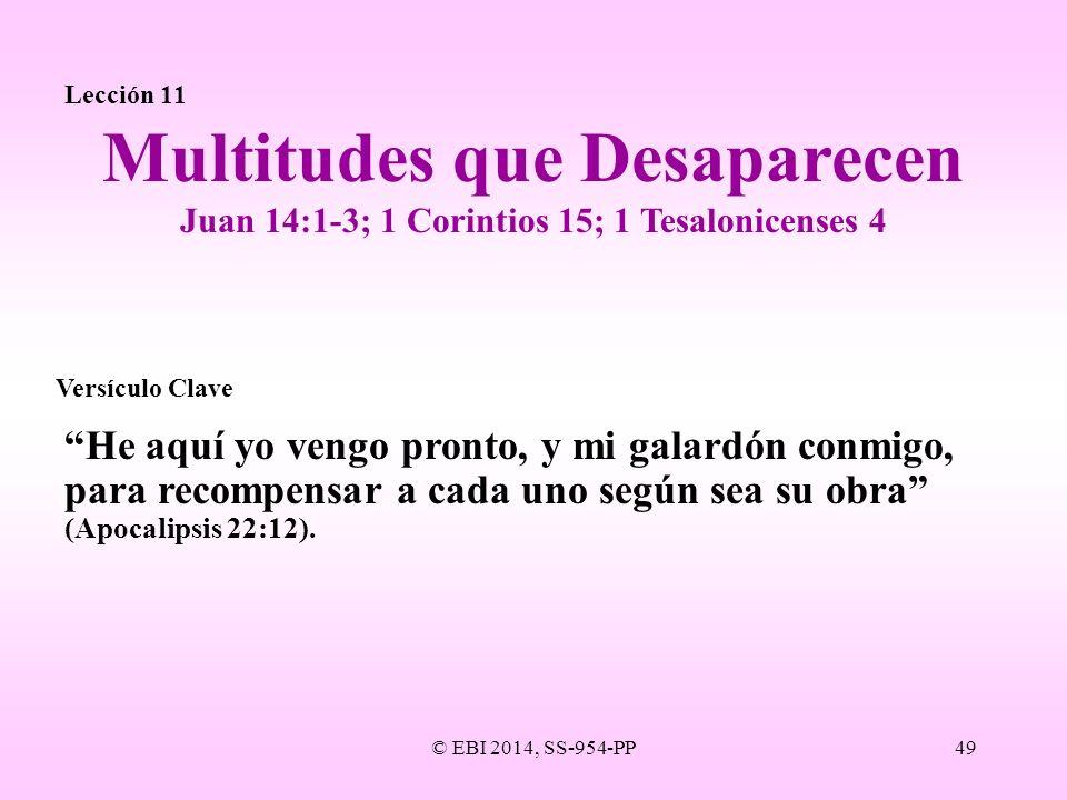 © EBI 2014, SS-954-PP49 Lección 11 He aquí yo vengo pronto, y mi galardón conmigo, para recompensar a cada uno según sea su obra (Apocalipsis 22:12).